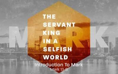 Mark: The Servant King in a Selfish World, Part 1 – Introduction to Mark