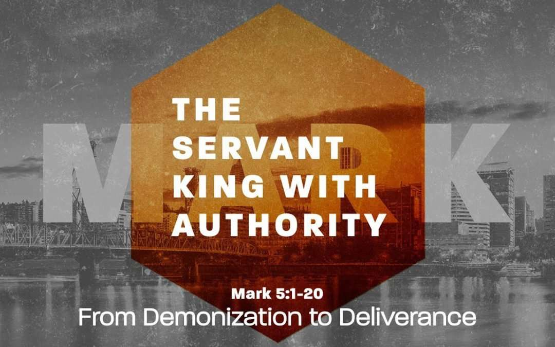 Mark: The Servant King With Authority, Part 1 – From Demonization to Deliverance