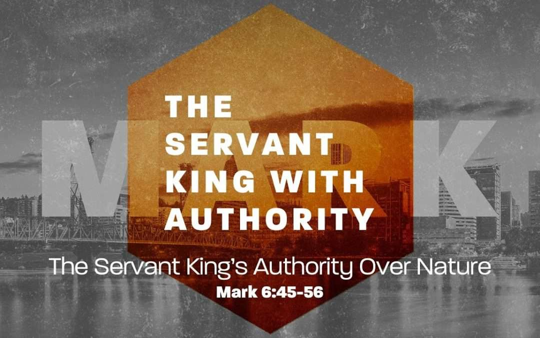 Mark: The Servant King With Authority, Part 3 – The Servant King has Authority Over Nature