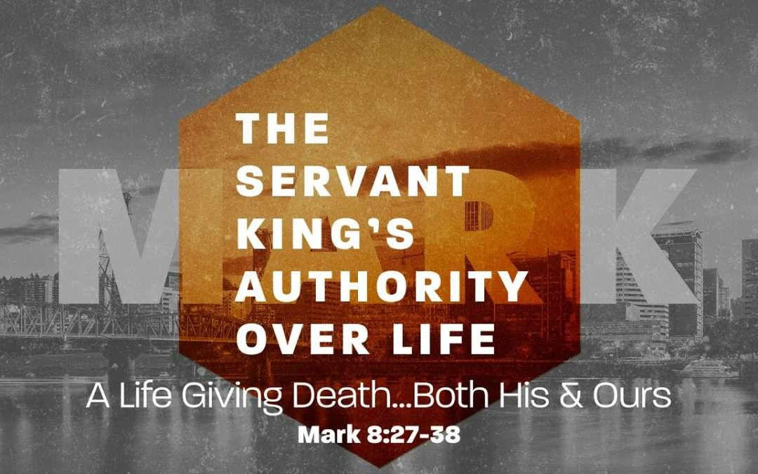 Mark: The Servant King With Authority, Part 6 – The Servant King's Authority Over Life