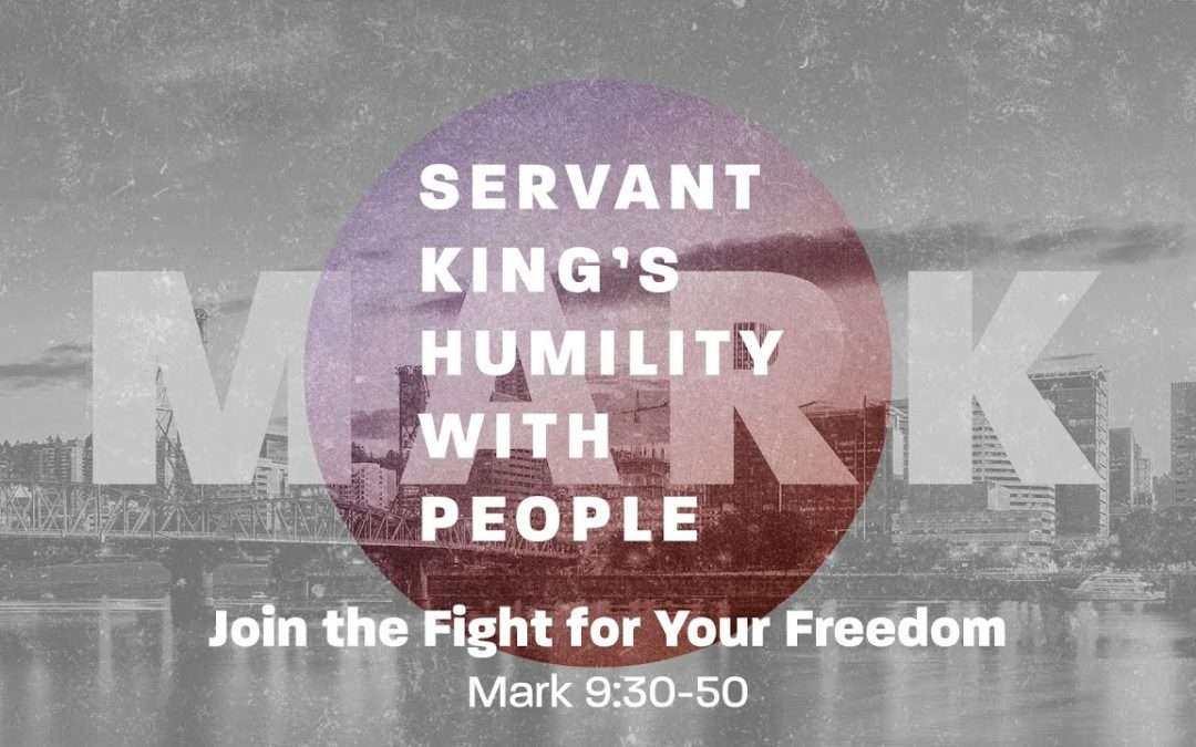 Mark: The Servant King's Humility Before Exaltation, Part 2 – Join The Fight For Your Freedom