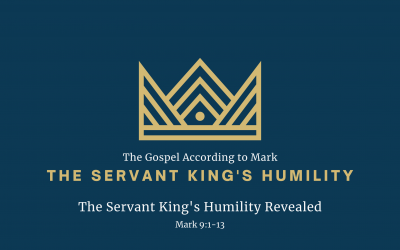 Mark: The Servant King's Humility Before Exaltation, Part 1 – The Servant King's Humility Revealed