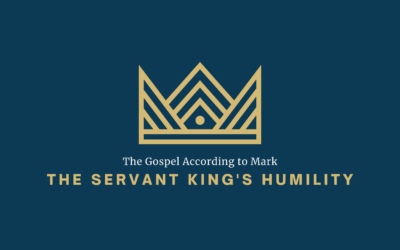 The Gospel According to Mark: The Servant King's Humility
