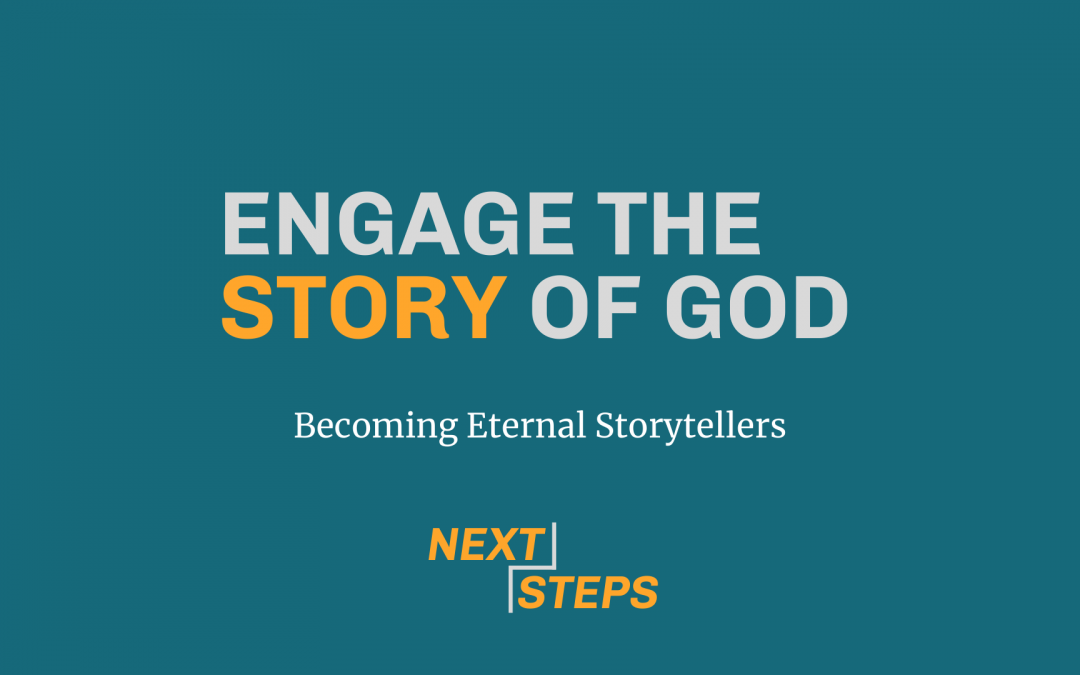 Engage the Story of God, Part 4: Becoming Eternal Storytellers