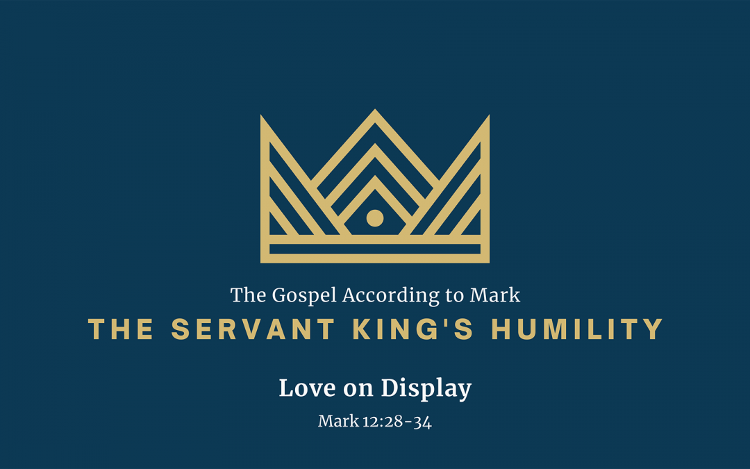The Gospel According To Mark: The Servant King's Humility, Part 8 – Love on Display