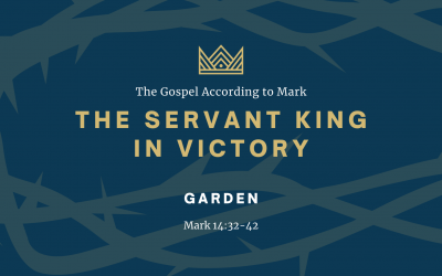 The Gospel According to Mark: The Servant King In Victory, Part 3: Garden