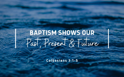 Baptism Shows Our Past, Present and Future