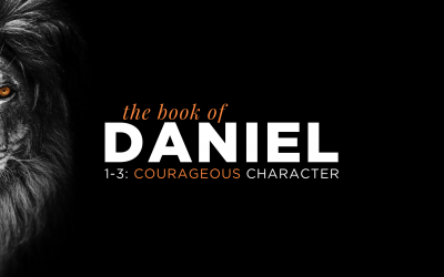 The Book of Daniel – Courageous Character