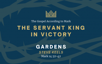 The Gospel According to Mark: The Servant King In Victory, Part 3: Gardens