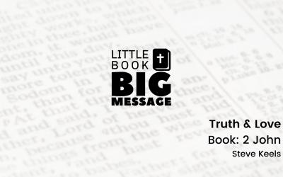 Little Book, Big Message, Part 1: Truth & Love